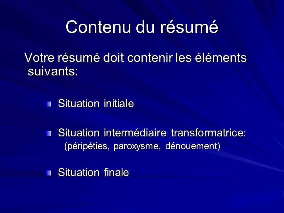 Contenu du résumé Votre résumé doit contenir les éléments suivants: Votre résumé doit contenir les éléments suivants: Situation initiale Situation ini