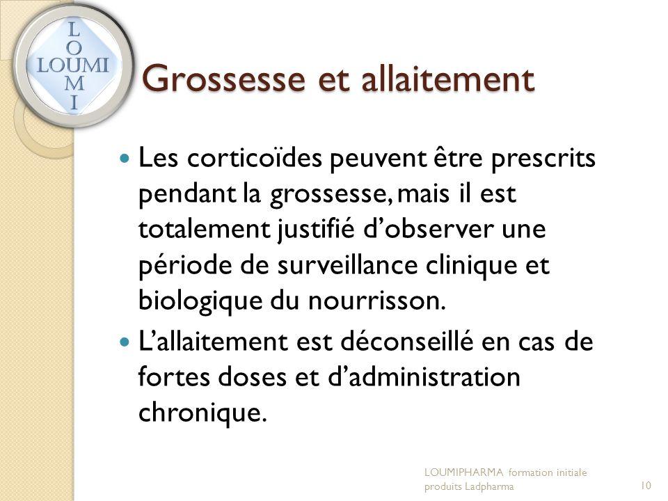 Grossesse et allaitement  Les corticoïdes peuvent être prescrits pendant la grossesse, mais il est totalement justifié d'observer une période de surv