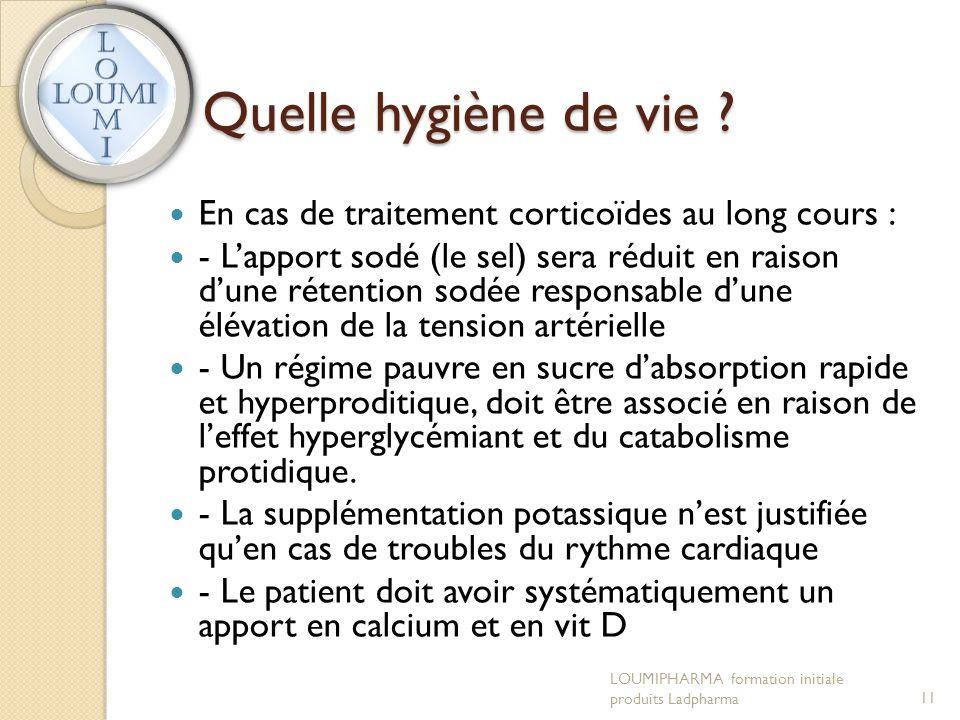 Quelle hygiène de vie ?  En cas de traitement corticoïdes au long cours :  - L'apport sodé (le sel) sera réduit en raison d'une rétention sodée resp
