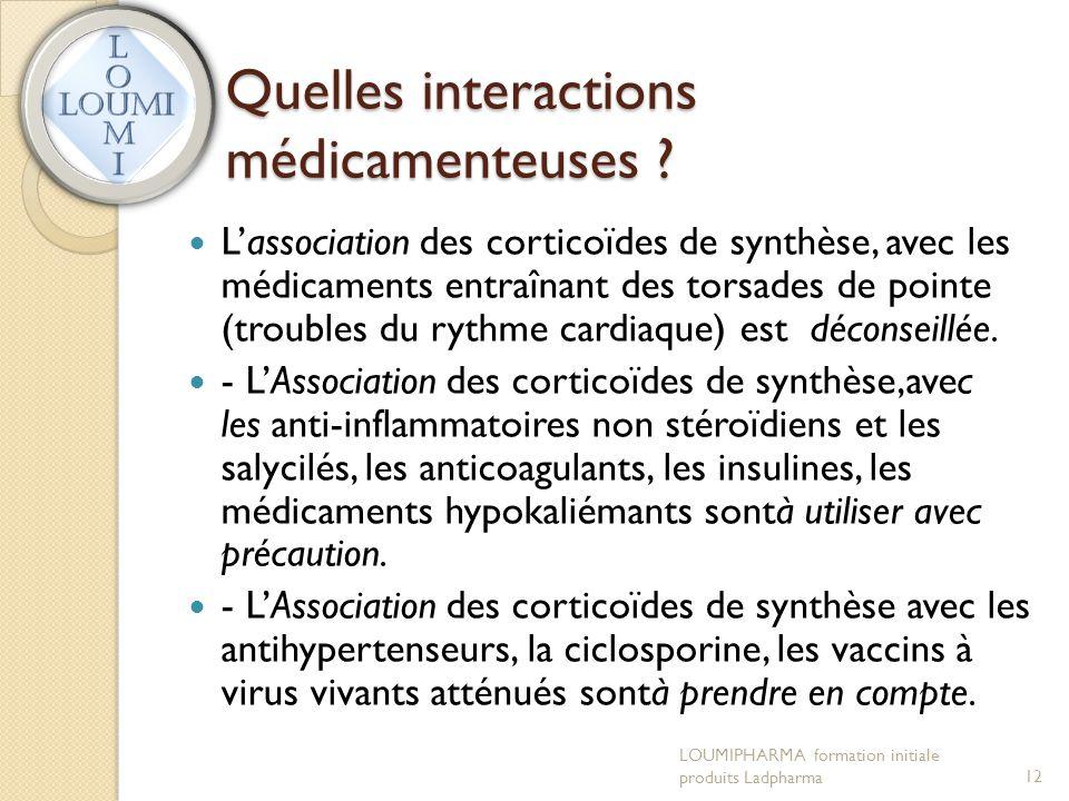 Quelles interactions médicamenteuses ?  L'association des corticoïdes de synthèse, avec les médicaments entraînant des torsades de pointe (troubles d