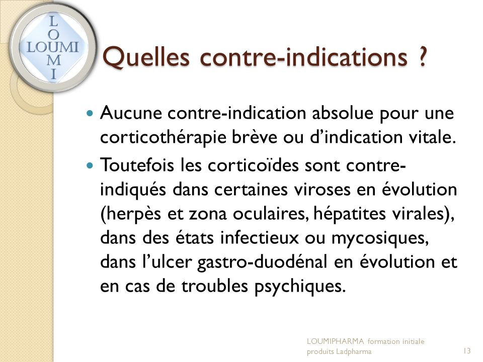 Quelles contre-indications ?  Aucune contre-indication absolue pour une corticothérapie brève ou d'indication vitale.  Toutefois les corticoïdes son