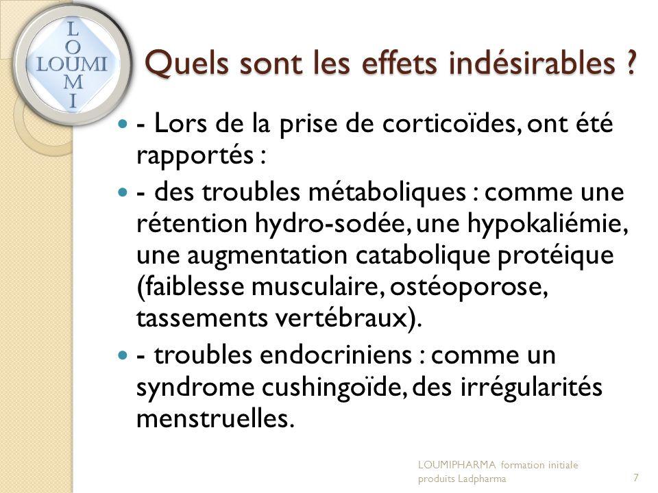 Quels sont les effets indésirables ?  - Lors de la prise de corticoïdes, ont été rapportés :  - des troubles métaboliques : comme une rétention hydr