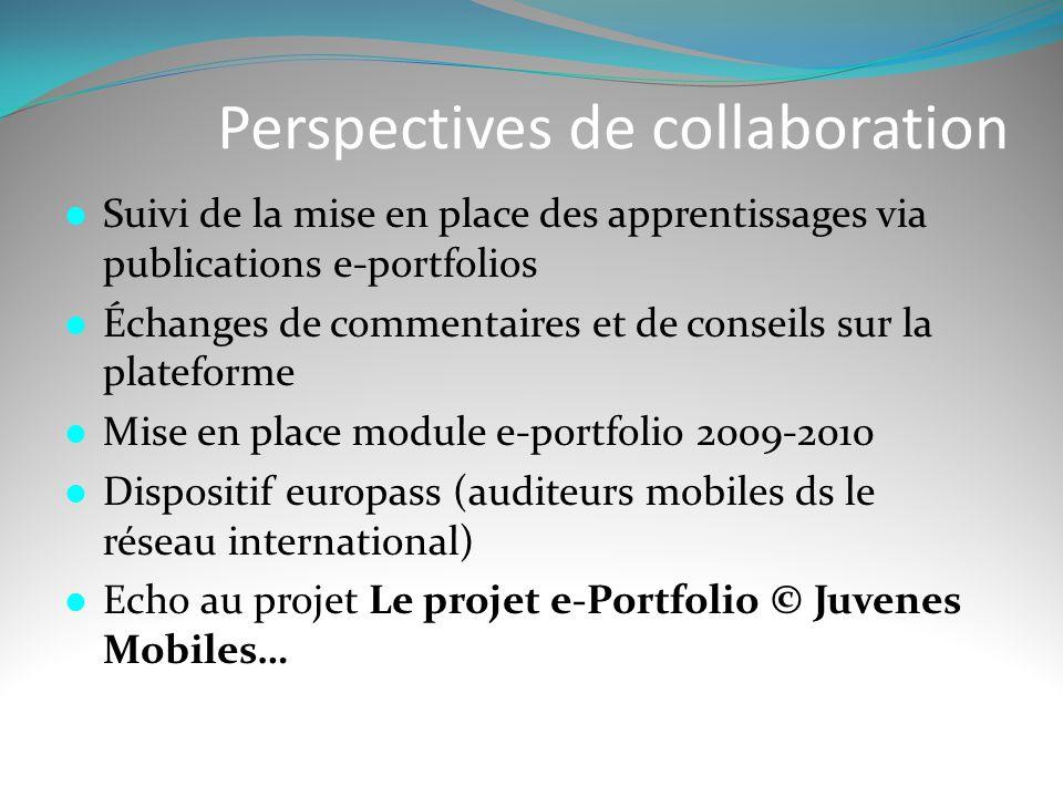 Perspectives de collaboration  Suivi de la mise en place des apprentissages via publications e-portfolios  Échanges de commentaires et de conseils s