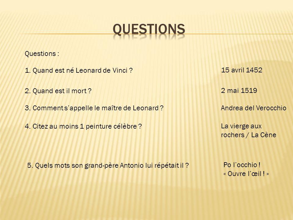 Questions : 1.Quand est né Leonard de Vinci . 2. Quand est il mort .