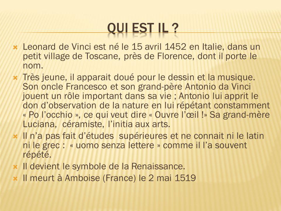  Leonard de Vinci est né le 15 avril 1452 en Italie, dans un petit village de Toscane, près de Florence, dont il porte le nom.