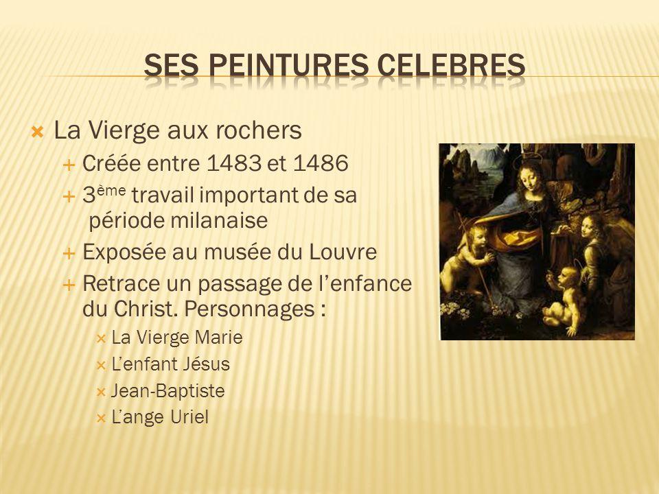  La Vierge aux rochers  Créée entre 1483 et 1486  3 ème travail important de sa période milanaise  Exposée au musée du Louvre  Retrace un passage de l'enfance du Christ.