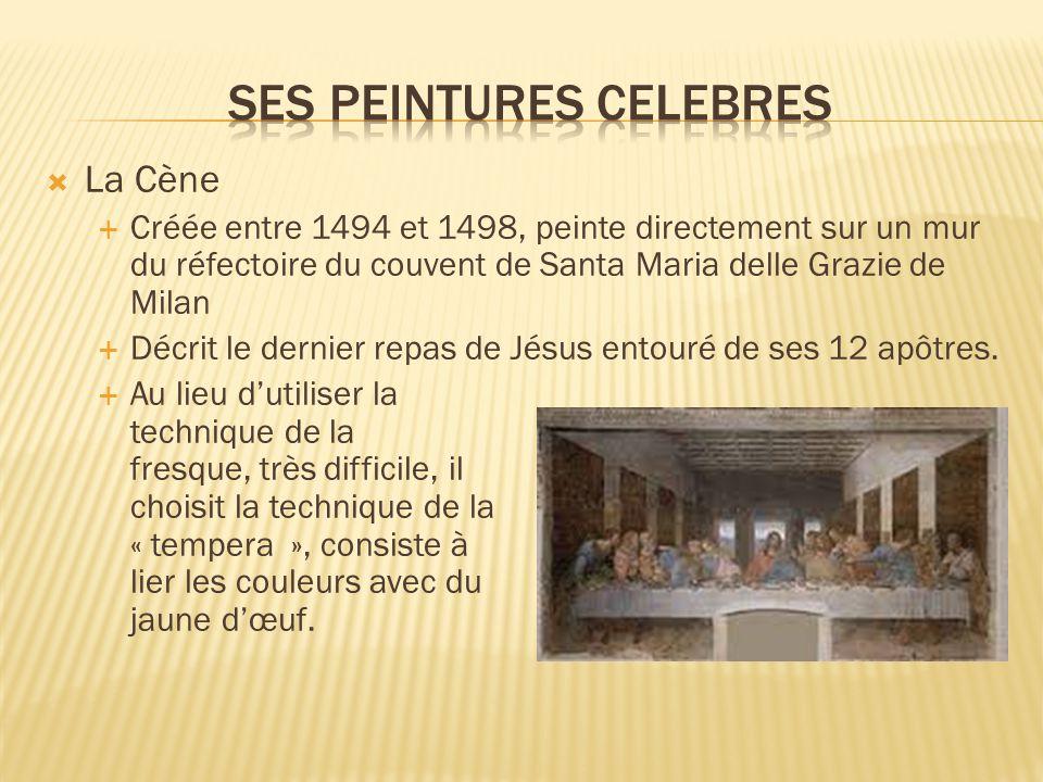  La Cène  Créée entre 1494 et 1498, peinte directement sur un mur du réfectoire du couvent de Santa Maria delle Grazie de Milan  Décrit le dernier repas de Jésus entouré de ses 12 apôtres.