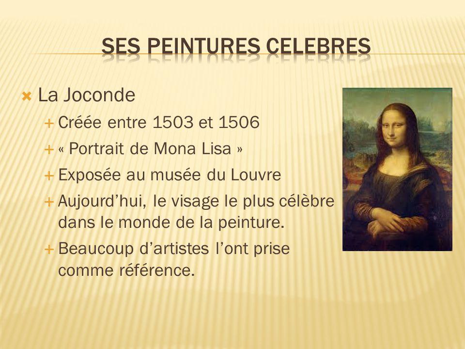  La Joconde  Créée entre 1503 et 1506  « Portrait de Mona Lisa »  Exposée au musée du Louvre  Aujourd'hui, le visage le plus célèbre dans le monde de la peinture.