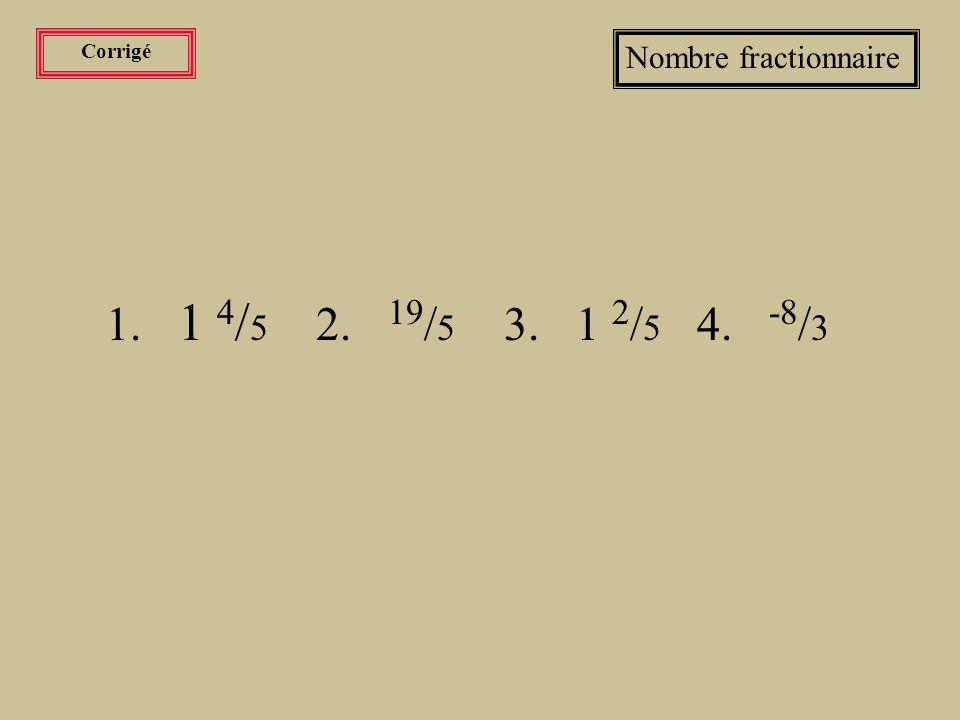 Exercices Nombre fractionnaire Transformer les expressions en nombres fractionnaires et vice versa.