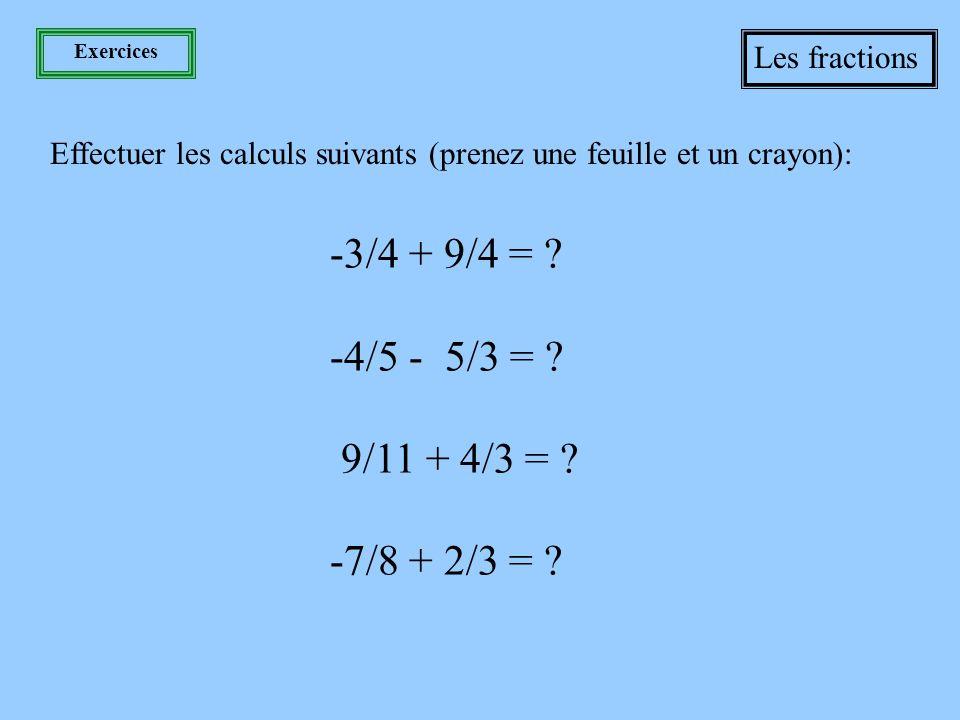 Exercices Les fractions Effectuer les calculs suivants (prenez une feuille et un crayon): -3/4 + 9/4 = .