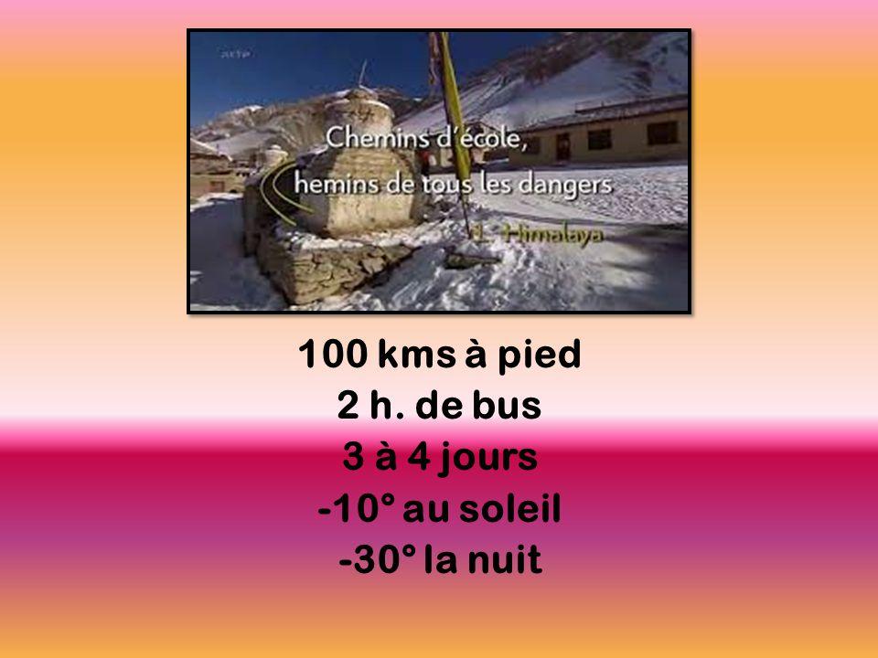 100 kms à pied 2 h. de bus 3 à 4 jours -10° au soleil -30° la nuit