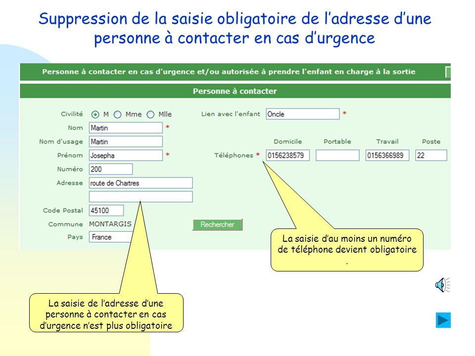 Suppression de la saisie obligatoire de l'adresse d'une personne à contacter en cas d'urgence Objectif : 1.Rendre facultative la saisie de l'adresse d