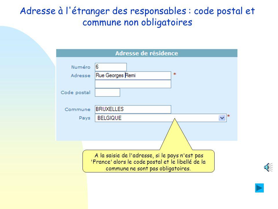 Adresse à l'étranger des responsables : code postal et commune non obligatoires Objectif : Rendre non obligatoire la saisie du code postal et du libel