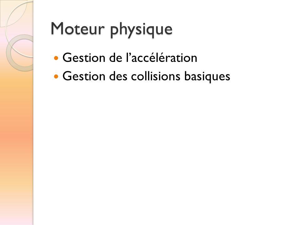 Moteur physique  Gestion de l'accélération  Gestion des collisions basiques