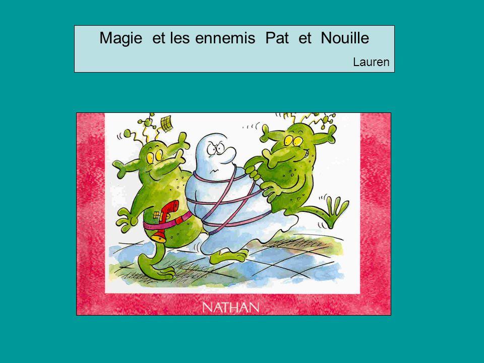 Magie et les ennemis Pat et Nouille Lauren