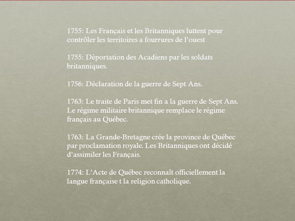 1755: Les Français et les Britanniques luttent pour contrôler les territoires a fourrures de l'ouest 1755: Déportation des Acadiens par les soldats britanniques.