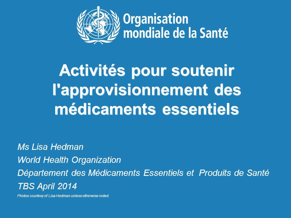 Activités pour soutenir l'approvisionnement des médicaments essentiels Ms Lisa Hedman World Health Organization Département des Médicaments Essentiels