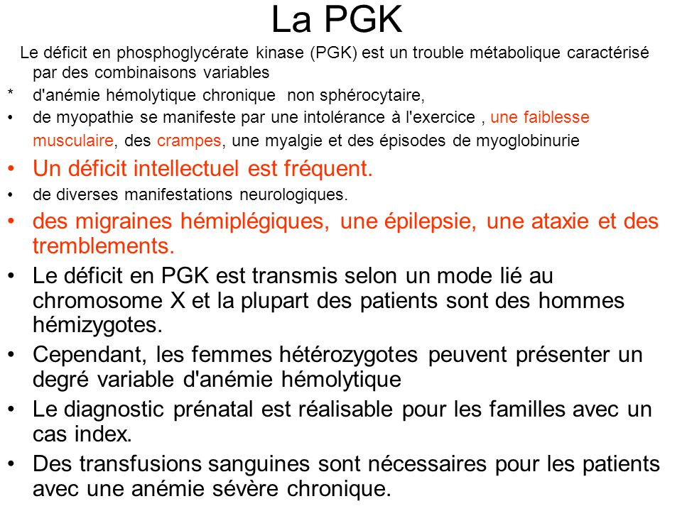 La PGK Le déficit en phosphoglycérate kinase (PGK) est un trouble métabolique caractérisé par des combinaisons variables *d'anémie hémolytique chroniq