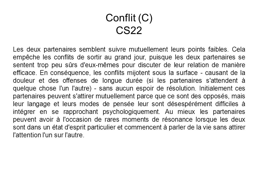 Conflit (C) CS22 Les deux partenaires semblent suivre mutuellement leurs points faibles.