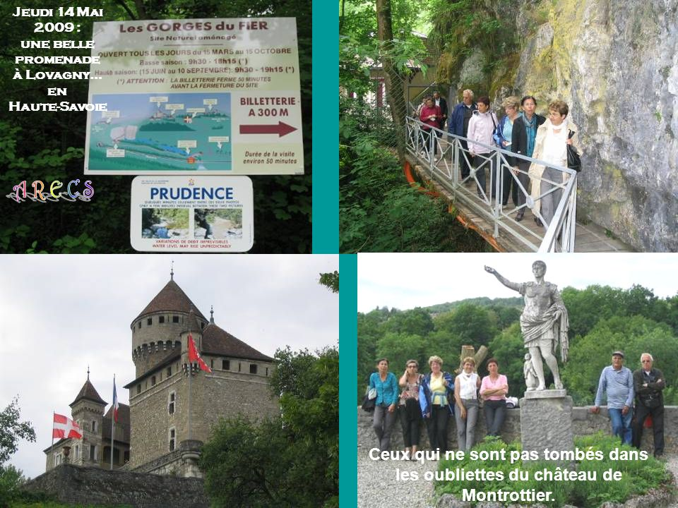 Jeudi 14 Mai 2009 : une belle promenade à Lovagny… en Haute-Savoie L : 300m H : 70 m Ceux qui ne sont pas tombés dans les oubliettes du château de Montrottier.