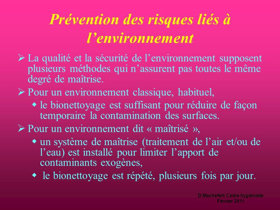 D.Machefert Cadre hygiéniste Février 2011 Prévention des risques liés à l'environnement  Le degré de maîtrise de la qualité de l'environnement est défini par :  l'état immunitaire de la personne soignée  et par le degré d'asepsie de l'acte qui est réalisé dans cet environnement.