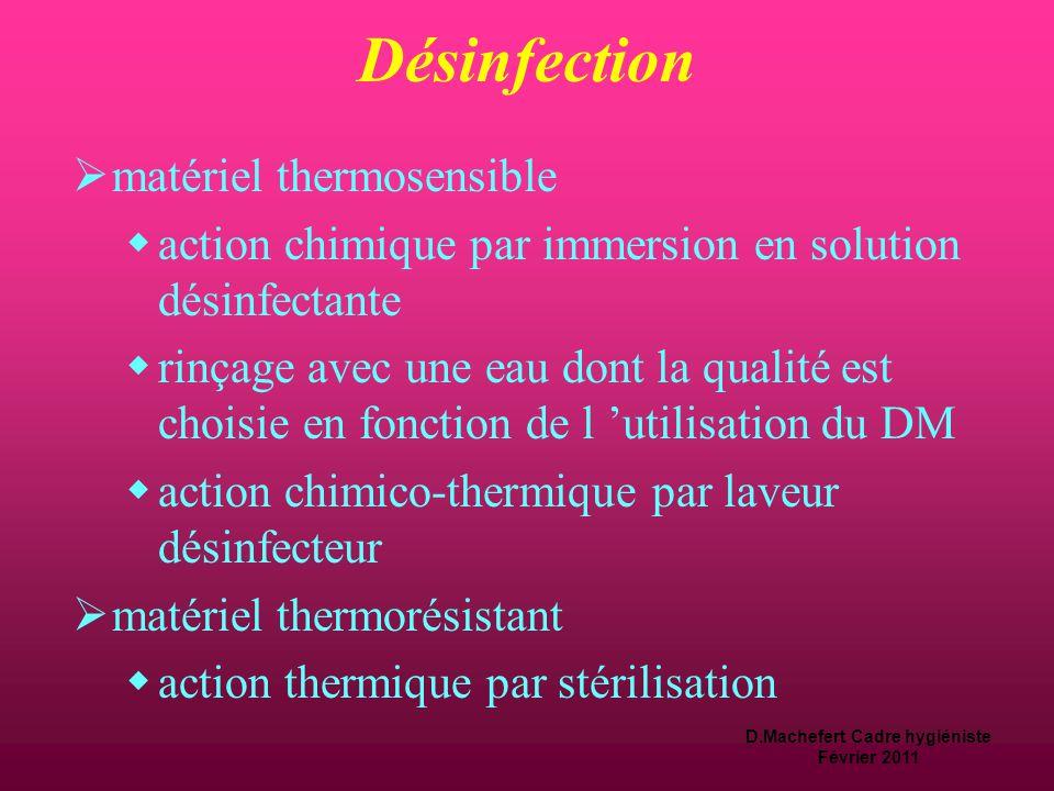 D.Machefert Cadre hygiéniste Février 2011 Désinfection  Détruire ou inactiver les micro-organismes  par action chimique:  solution désinfectante 