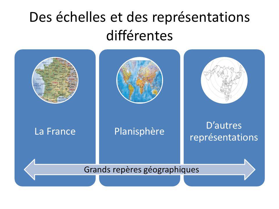 Des échelles et des représentations différentes La FrancePlanisphère D'autres représentations Grands repères géographiques