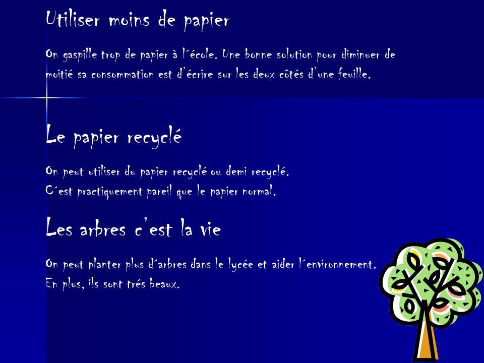 Utiliser moins de papier On gaspille trop de papier à l´école. Une bonne solution pour diminuer de moitié sa consommation est d'écrire sur les deux cô