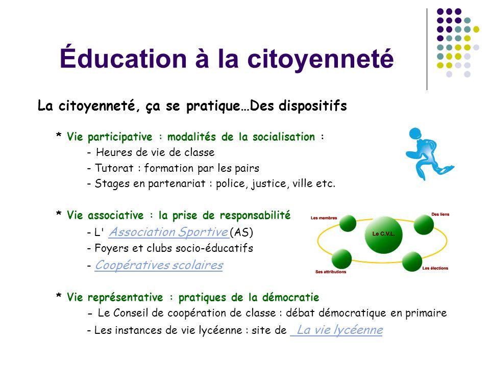 Éducation à la citoyenneté La citoyenneté, ça se pratique…Des dispositifs * Vie participative : modalités de la socialisation : - Heures de vie de cla