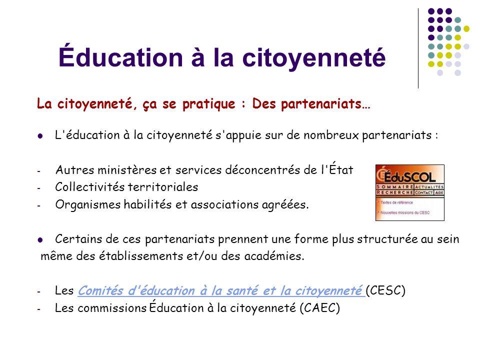 Éducation à la citoyenneté La citoyenneté, ça se pratique : Des partenariats…  L'éducation à la citoyenneté s'appuie sur de nombreux partenariats : -