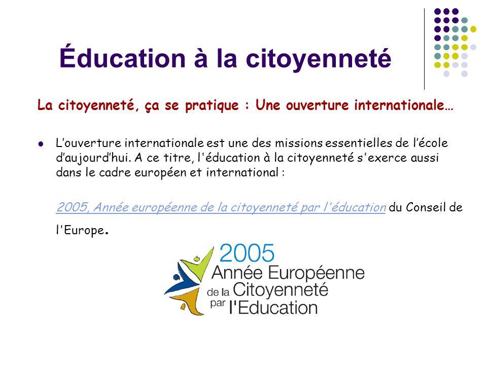 Éducation à la citoyenneté La citoyenneté, ça se pratique : Une ouverture internationale…  L'ouverture internationale est une des missions essentiell