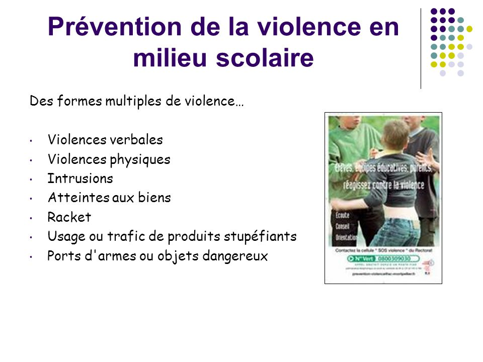 Prévention de la violence en milieu scolaire Des formes multiples de violence… • Violences verbales • Violences physiques • Intrusions • Atteintes aux