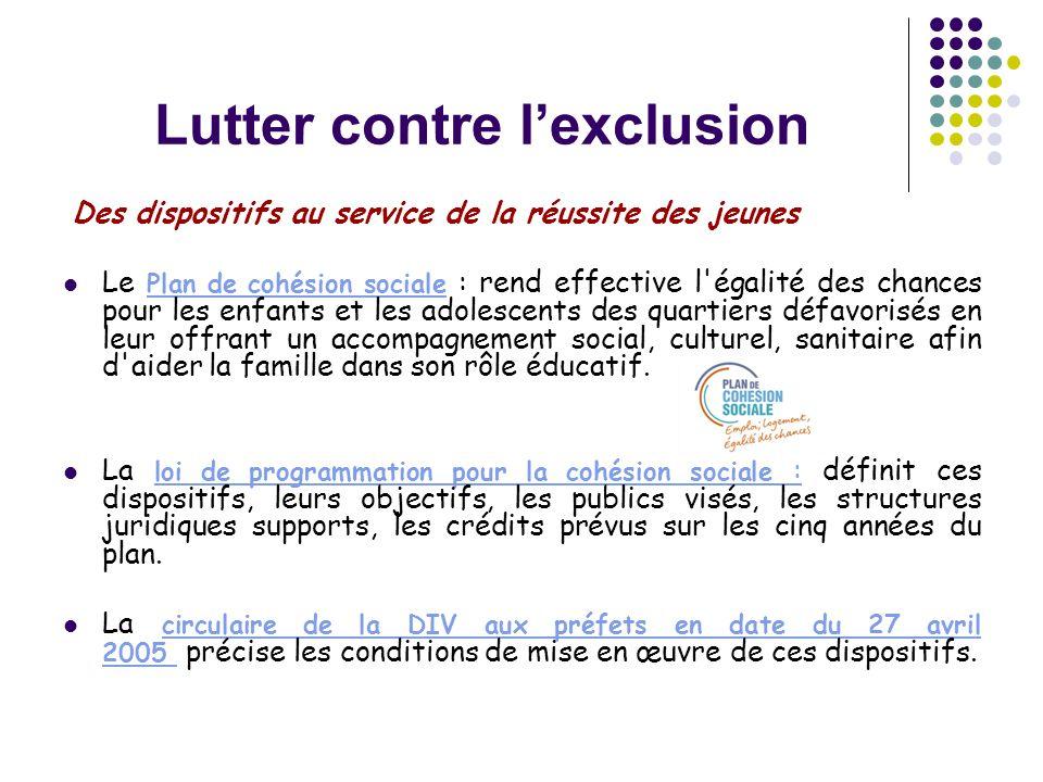 Lutter contre l'exclusion Des dispositifs au service de la réussite des jeunes  Le Plan de cohésion sociale : rend effective l'égalité des chances po