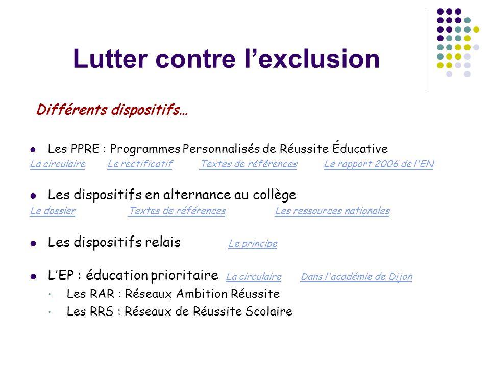 Lutter contre l'exclusion Différents dispositifs…  Les PPRE : Programmes Personnalisés de Réussite Éducative La circulaireLa circulaire Le rectificat