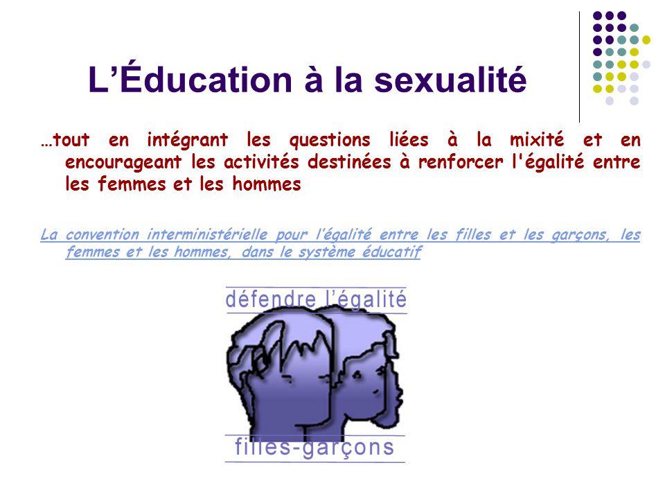L'Éducation à la sexualité …tout en intégrant les questions liées à la mixité et en encourageant les activités destinées à renforcer l'égalité entre l