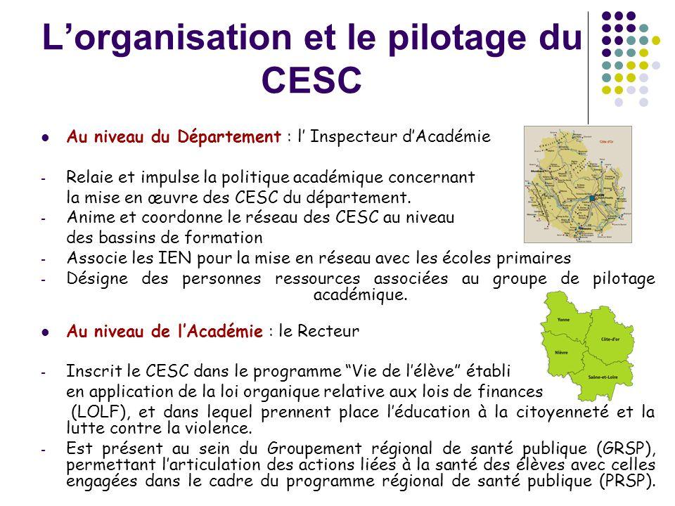 L'organisation et le pilotage du CESC  Au niveau du Département : l' Inspecteur d'Académie - Relaie et impulse la politique académique concernant la