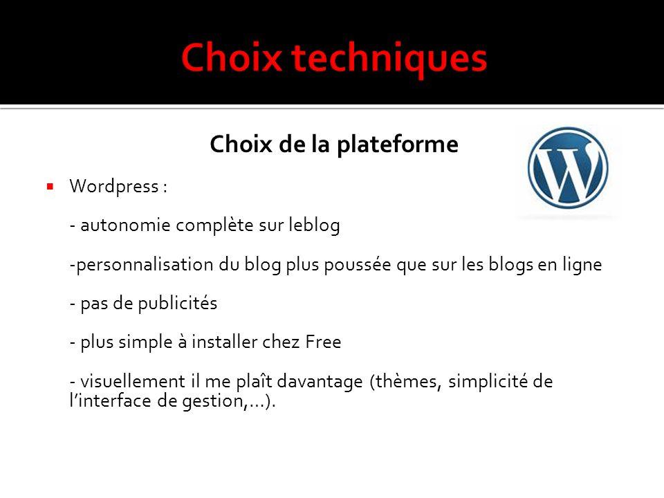  Wordpress : - autonomie complète sur leblog -personnalisation du blog plus poussée que sur les blogs en ligne - pas de publicités - plus simple à installer chez Free - visuellement il me plaît davantage (thèmes, simplicité de l'interface de gestion,…).