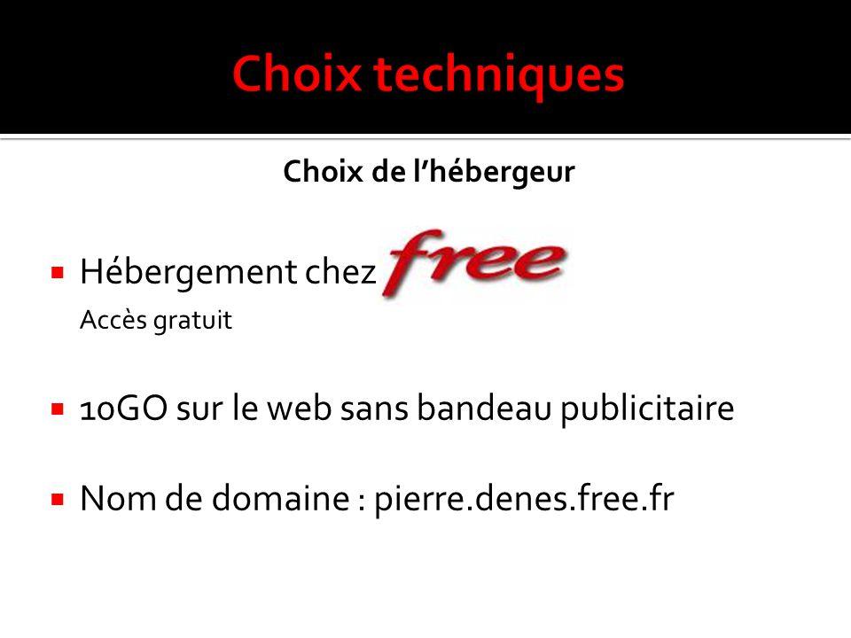  Hébergement chez Accès gratuit  10GO sur le web sans bandeau publicitaire  Nom de domaine : pierre.denes.free.fr Choix de l'hébergeur