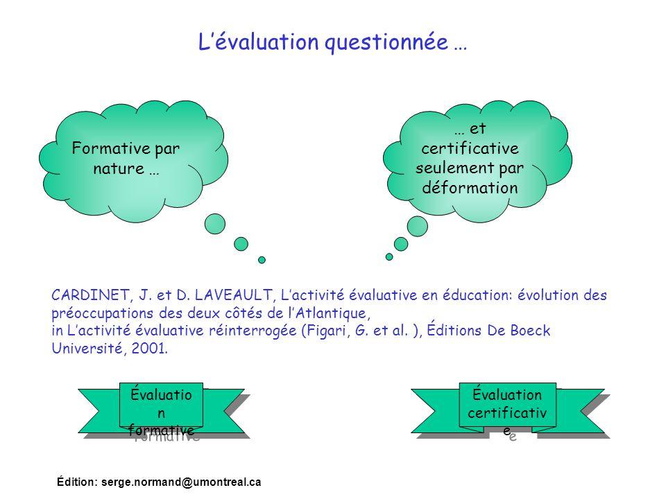Édition: serge.normand@umontreal.ca L'évaluation questionnée … Évaluation certificativ e Évaluation certificativ e Évaluatio n formative Évaluatio n f