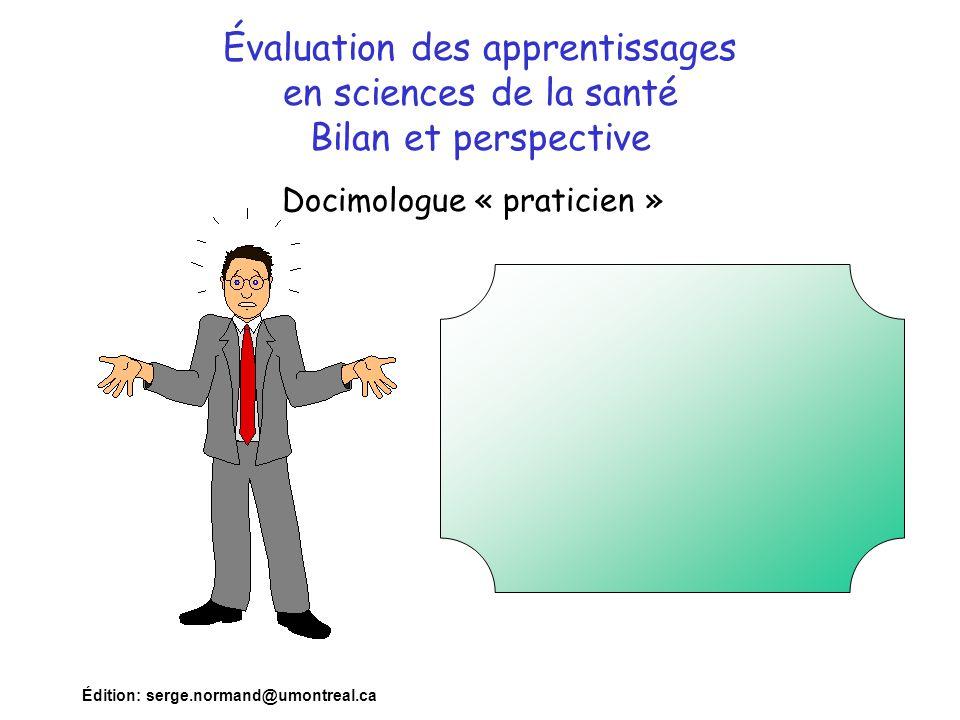 Édition: serge.normand@umontreal.ca Perspectives •Choisir de nouvelles unités d'évaluation •Évaluer sur un continuum •Varier les instruments •Responsabiliser les étudiants •Évaluer l'évaluation