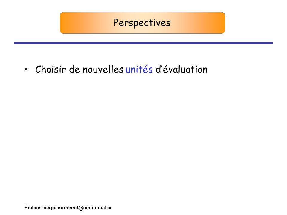 Édition: serge.normand@umontreal.ca Perspectives •Choisir de nouvelles unités d'évaluation