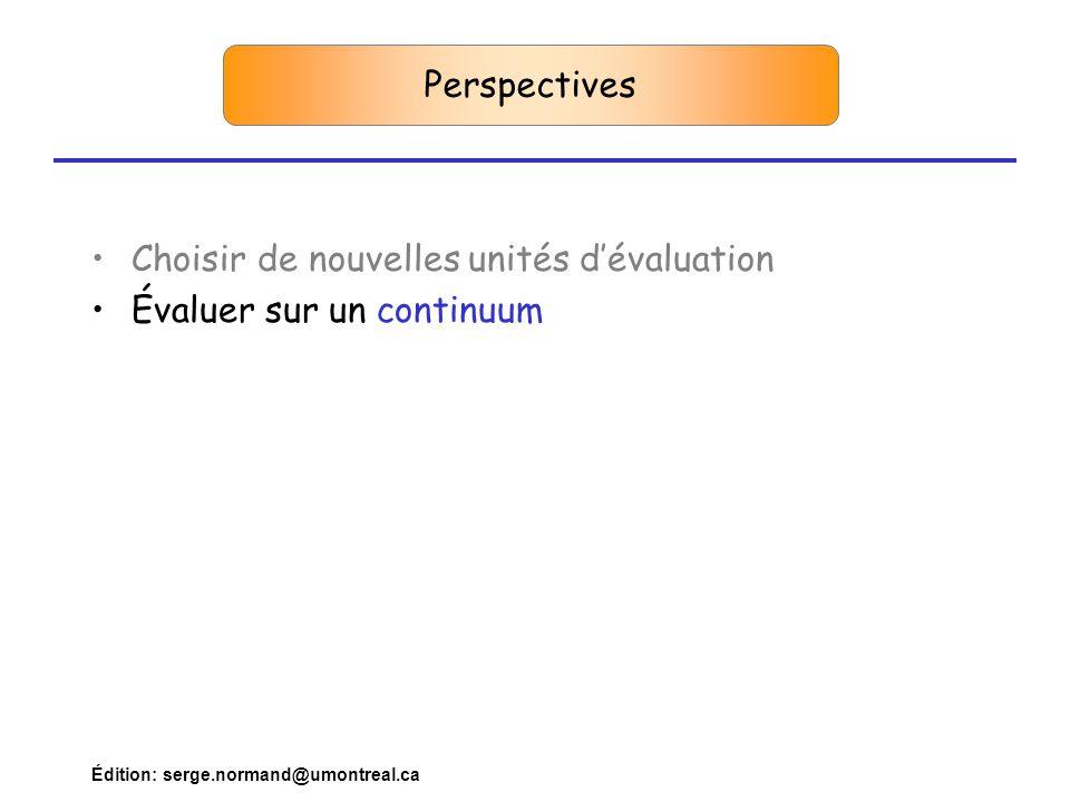 Édition: serge.normand@umontreal.ca Perspectives •Choisir de nouvelles unités d'évaluation •Évaluer sur un continuum