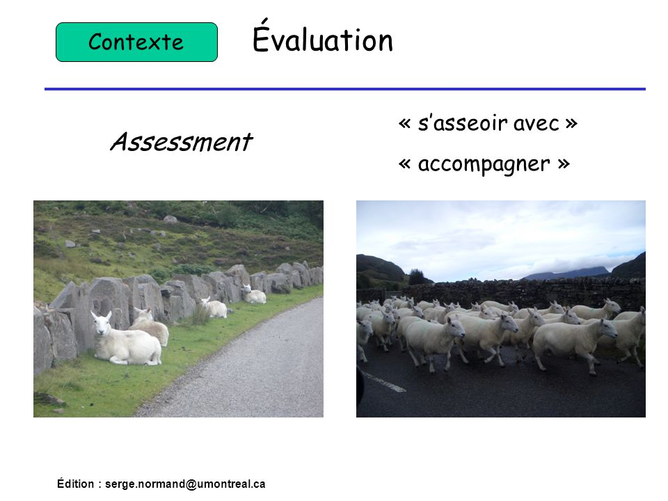 Édition : serge.normand@umontreal.ca Assessment « s'asseoir avec » « accompagner » Évaluation Contexte