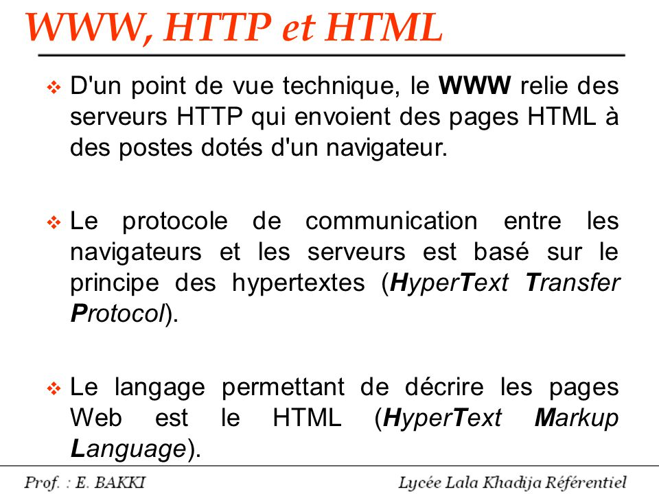  D'un point de vue technique, le WWW relie des serveurs HTTP qui envoient des pages HTML à des postes dotés d'un navigateur.  Le protocole de commun