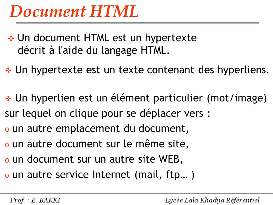  Un document HTML est un hypertexte décrit à l'aide du langage HTML. Document HTML  Un hypertexte est un texte contenant des hyperliens.  Un hyperl