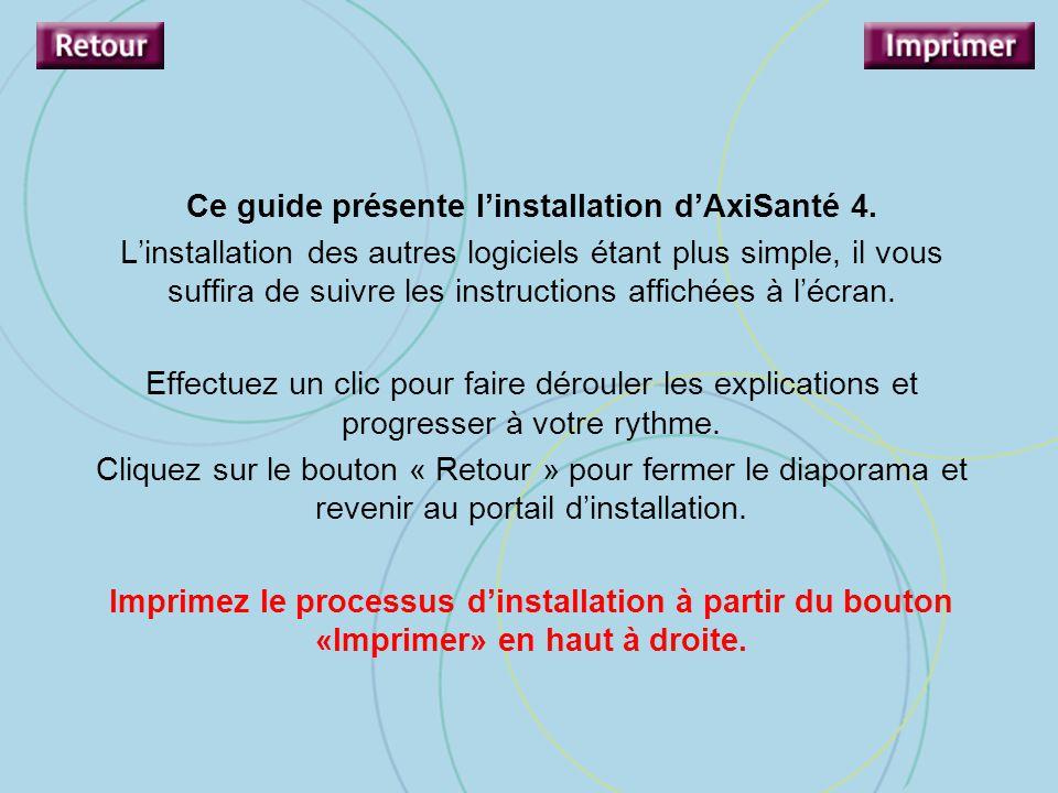 Ce guide présente l'installation d'AxiSanté 4. L'installation des autres logiciels étant plus simple, il vous suffira de suivre les instructions affic