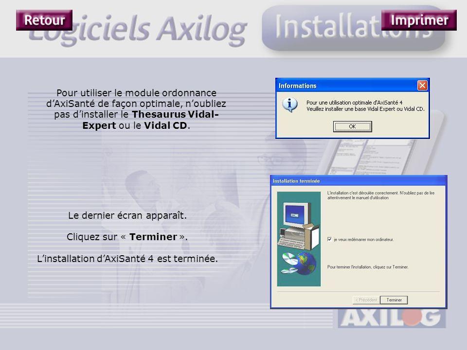 Pour utiliser le module ordonnance d'AxiSanté de façon optimale, n'oubliez pas d'installer le Thesaurus Vidal- Expert ou le Vidal CD. Le dernier écran