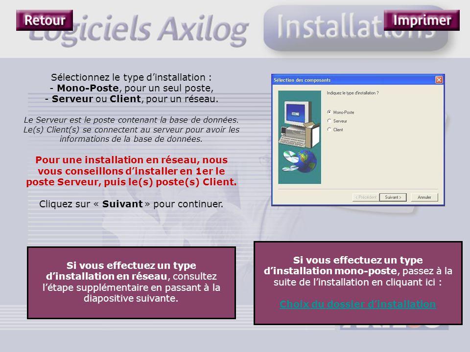 Sélectionnez le type d'installation : - Mono-Poste, pour un seul poste, - Serveur ou Client, pour un réseau. Le Serveur est le poste contenant la base