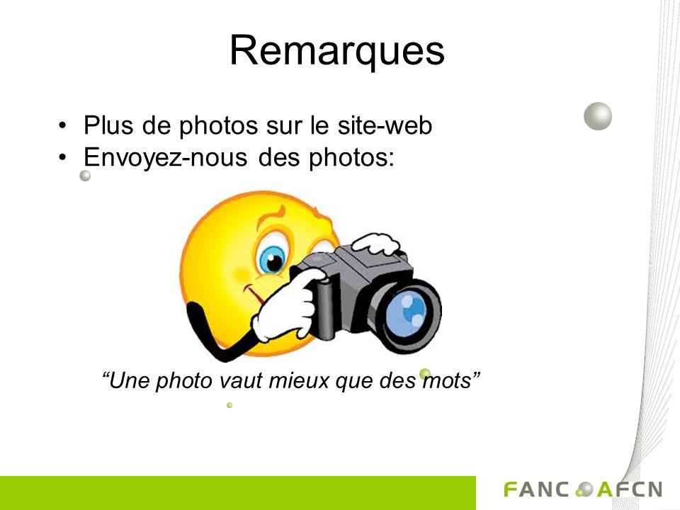 Remarques •Plus de photos sur le site-web •Envoyez-nous des photos: Une photo vaut mieux que des mots