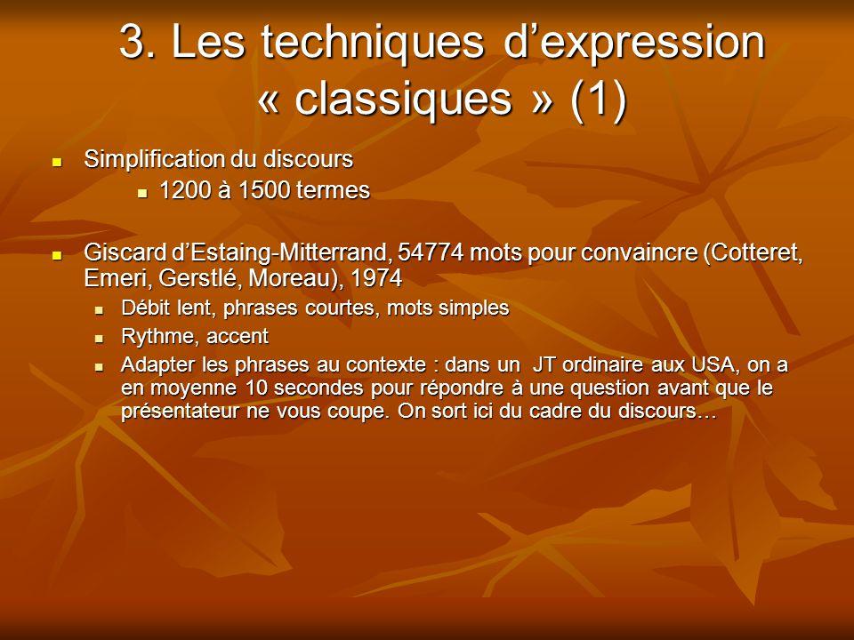 3. Les techniques d'expression « classiques » (1)  Simplification du discours  1200 à 1500 termes  Giscard d'Estaing-Mitterrand, 54774 mots pour co